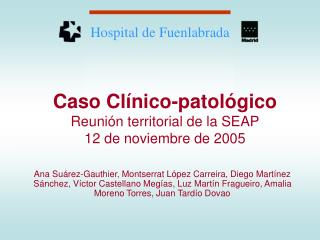 Caso Clínico-patológico Reunión territorial de la SEAP 12 de noviembre de 2005