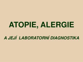 ATOPIE , ALERGIE A JEJÍ LABORATORNÍ DIAGNOSTIKA