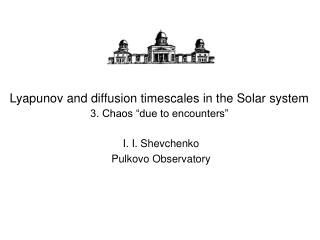 """Lyapunov and diffusion timescales in the Solar system 3. Chaos """"due to encounters"""""""