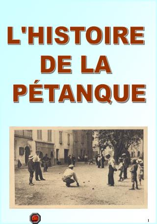 L'HISTOIRE  DE LA  P�TANQUE