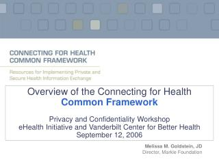 Overview of the Connecting for Health  Common Framework Privacy and Confidentiality Workshop