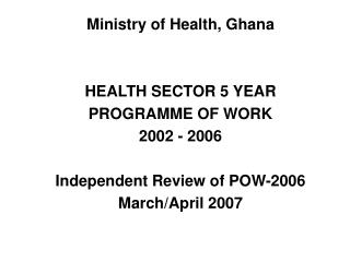 Ministry of Health, Ghana HEALTH SECTOR 5 YEAR PROGRAMME OF WORK 2002 - 2006