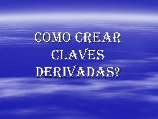 COMO CREAR CLAVES DERIVADAS?