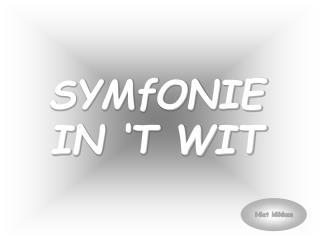 SYMfONIE IN ' T WIT