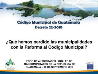 C�digo Municipal de Guatemala  Decreto 22-2010