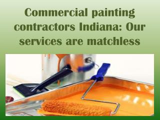 Commercial painting contractors Indiana: Our services are ma