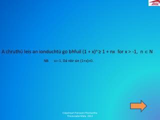 A chruth� leis an ionducht� go bhfuil (1 + x) n  ? 1 +  nx   for x > -1,  n  ? N