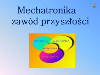 Mechatronika – zawód przyszłości