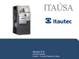 Itautec S.A. Ricardo Setúbal Itautec – Investor Relations Officer