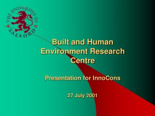 Built and Human Environment Research Centre  Presentation for InnoCons 27 July 2001