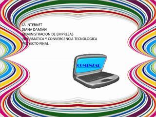 LA INTERNET  DIANA DAMIAN  ADMINISTRACION DE EMPRESAS INFORMATICA Y CONVERGENCIA TECNOLOGICA