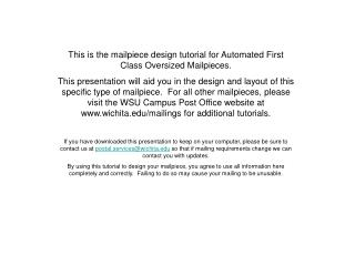 This is the mailpiece design tutorial for Automated First Class Oversized Mailpieces.