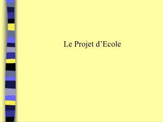 Le Projet d Ecole