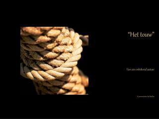 """""""Het touw"""" Van een onbekend auteur A presentation by Booker"""