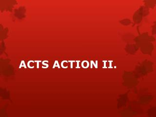 ACTS ACTION II.