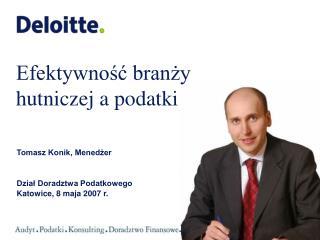 Tomasz Konik, Menedżer Dział Doradztwa Podatkowego  Katowice, 8 maja 2007 r.