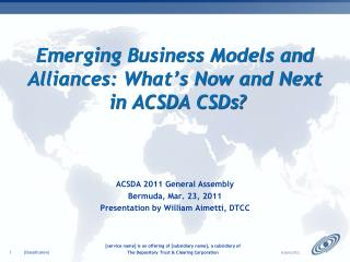 Emerging Business Models and Alliances: What's Now and Next  in ACSDA CSDs?