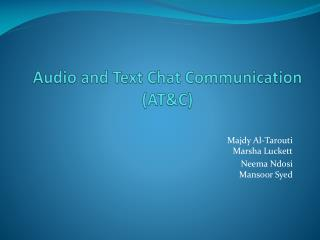 Audio and Text Chat Communication (AT&C)