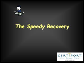 The Speedy Recovery