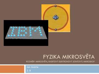 Fyzika mikrosvěta rozměry mikrosvěta,  rasrtový  elektronový (iontový) mikroskop