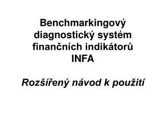 Benchmarkingový diagnostický systém finančních indikátorů  INFA Rozšířený návod k použití
