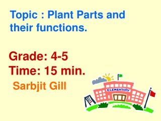 Topic : Plant Parts and       their functions.