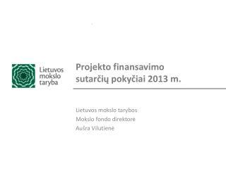 Projekto finansavimo sutar?i? poky?iai 2013 m.