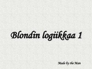 Blondin logiikkaa 1
