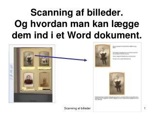 Scanning af billeder. Og hvordan man kan lægge dem ind i et Word dokument.