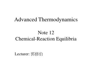 Advanced Thermodynamics  Note 12 Chemical-Reaction Equilibria