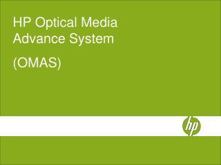 HP Optical Media Advance System (OMAS)