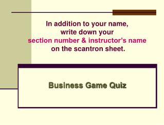 In addition to your name, write down your  section number  instructor s name  on the scantron sheet.