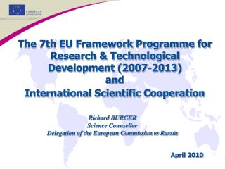 Richard BURGER Science Counsellor Delegation of the European Commission to Russia