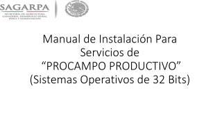 """Manual de Instalación Para Servicios de  """"PROCAMPO  PRODUCTIVO """" (Sistemas Operativos de 32 Bits)"""