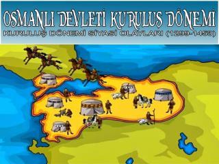Osmanlı  Devleti 'nin  Kuruluş  Dönemi kaç yılları arasını kapsamaktadır?