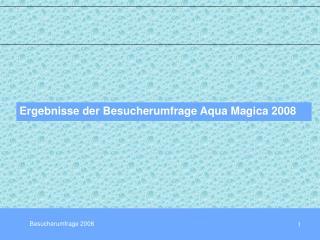 Ergebnisse der Besucherumfrage Aqua Magica 2008