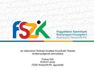 Az Intézményi Férőhely Kiváltást Koordináló Testület tevékenységének bemutatása Farkas Edit