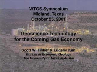 WTGS Symposium Midland, Texas October 25, 2001 Geoscience Technology  for the Coming Gas Economy