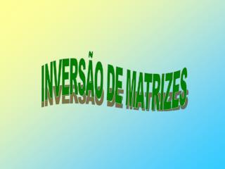 INVERSÃO DE MATRIZES