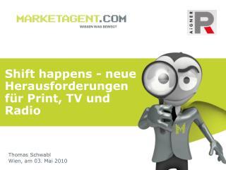 Shift happens - neue Herausforderungen für Print, TV und Radio