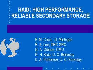 RAID: HIGH PERFORMANCE, RELIABLE SECONDARY STORAGE