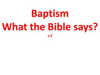 Baptism What the Bible says? v.2