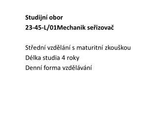 Studijní obor  23-45-L/01Mechanik seřizovač Střední vzdělání s maturitní zkouškou