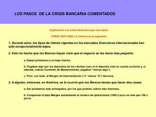 Explicación a la crisis financiera que nos azota. CRISIS 2007-2008. La historia es la siguiente: