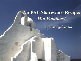An ESL Shareware Recipe:  Hot Potatoes!