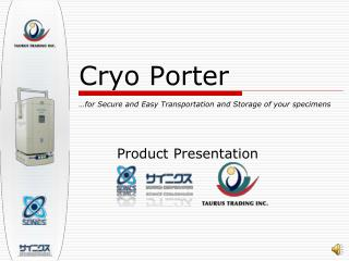 Cryo Porter …for Secure and Easy Transportation and Storage of your specimens