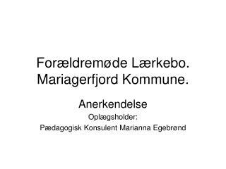 For�ldrem�de L�rkebo. Mariagerfjord Kommune.