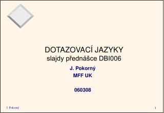 DOTAZOVACÍ JAZYKY slajdy přednášce DBI006