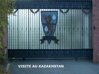 Une visite            au                   KAZAKHSTAN