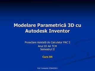 Modelare Parametric ă 3D cu Autodesk Inventor